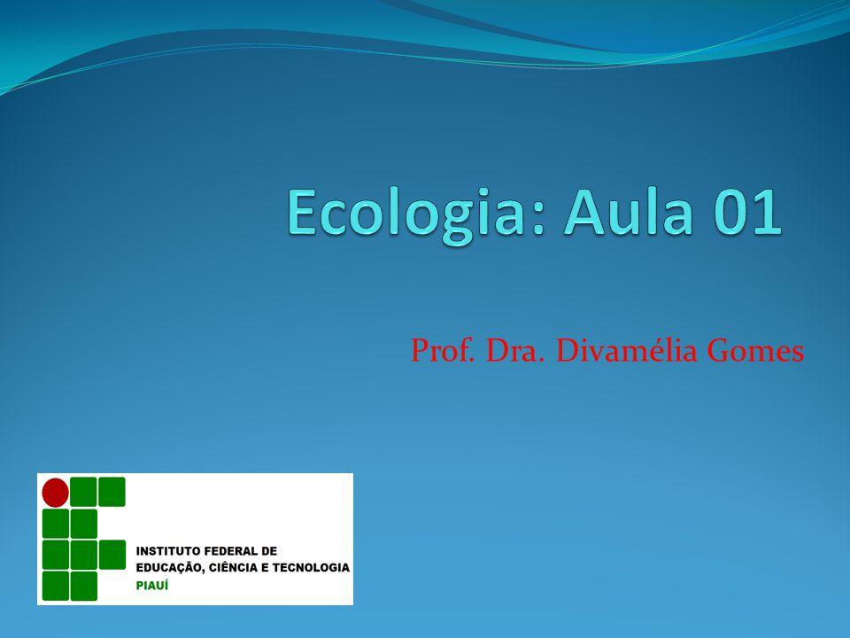 Ecologia: Aula 01 Prof. Dra. Divamélia Gomes