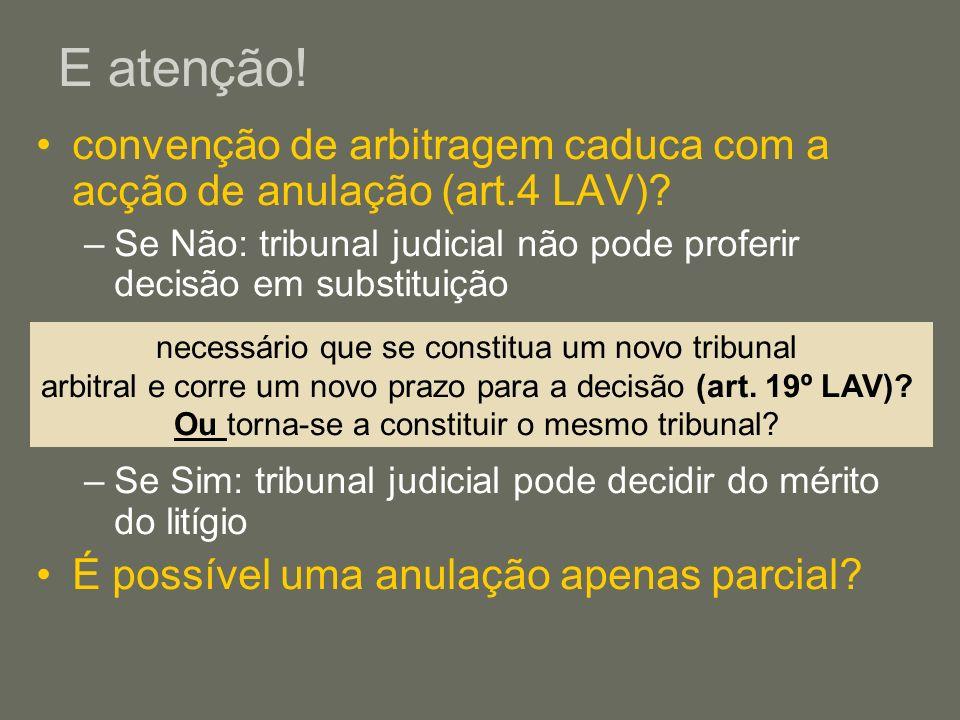E atenção! convenção de arbitragem caduca com a acção de anulação (art.4 LAV) Se Não: tribunal judicial não pode proferir decisão em substituição.