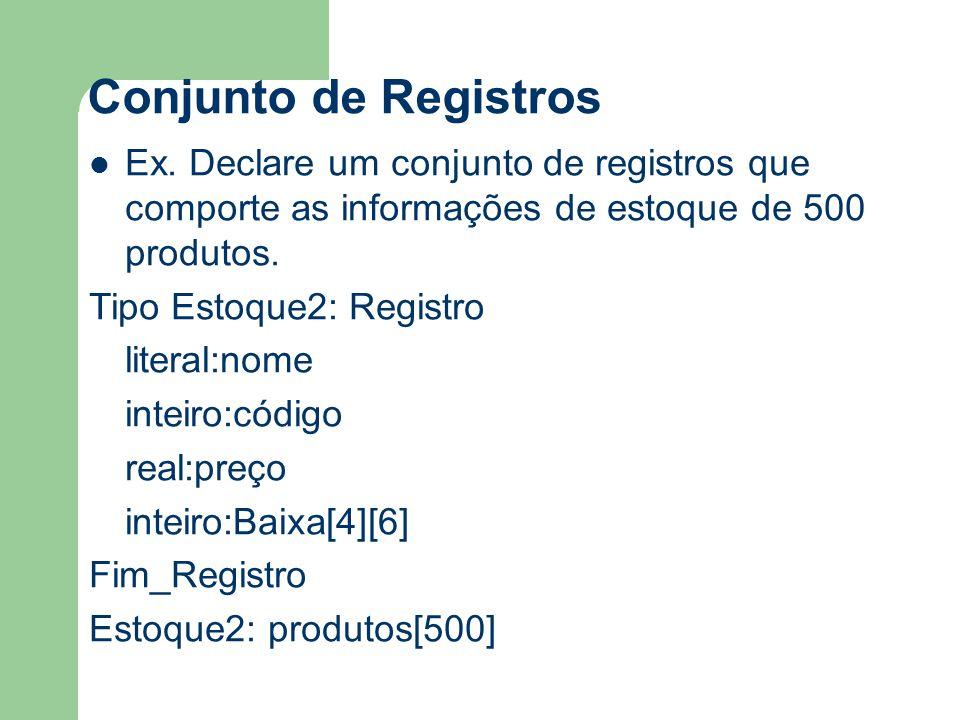 Conjunto de Registros Ex. Declare um conjunto de registros que comporte as informações de estoque de 500 produtos.