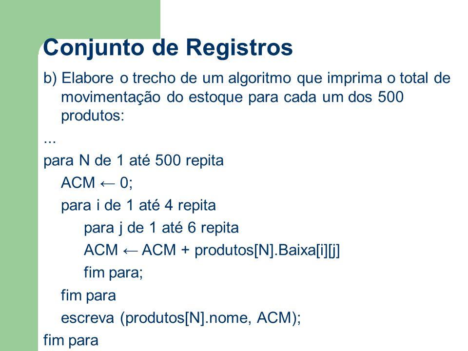Conjunto de Registros b) Elabore o trecho de um algoritmo que imprima o total de movimentação do estoque para cada um dos 500 produtos: