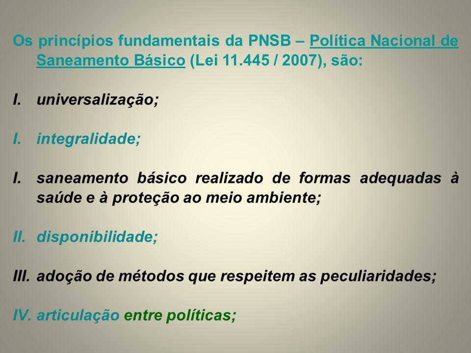 Os princípios fundamentais da PNSB – Política Nacional de Saneamento Básico (Lei 11.445 / 2007), são: