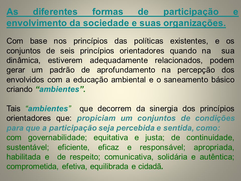 As diferentes formas de participação e envolvimento da sociedade e suas organizações.