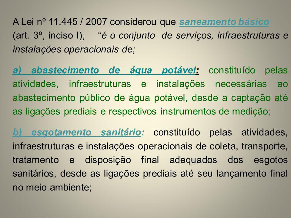 A Lei nº 11.445 / 2007 considerou que saneamento básico