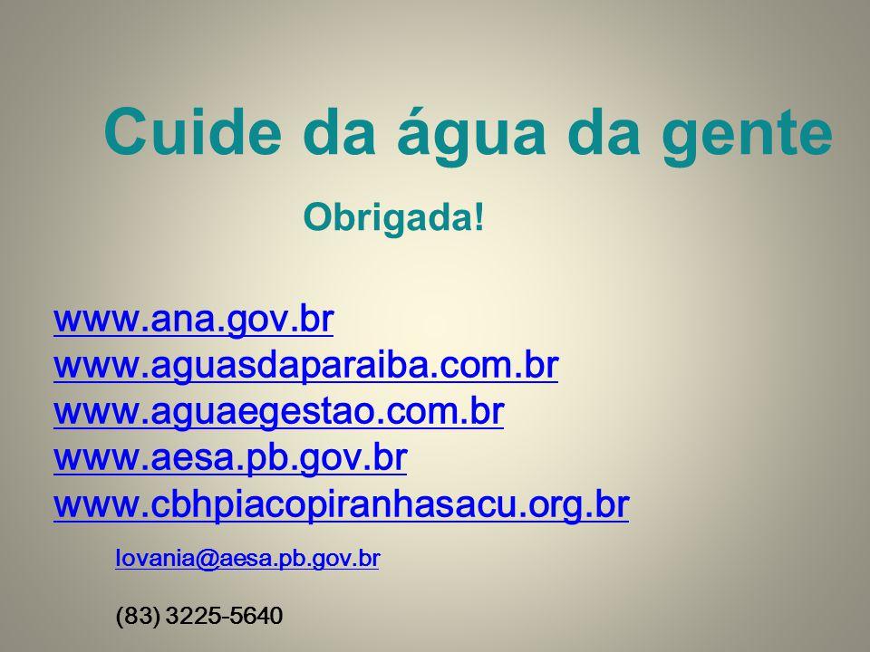 Cuide da água da gente Obrigada! www.ana.gov.br
