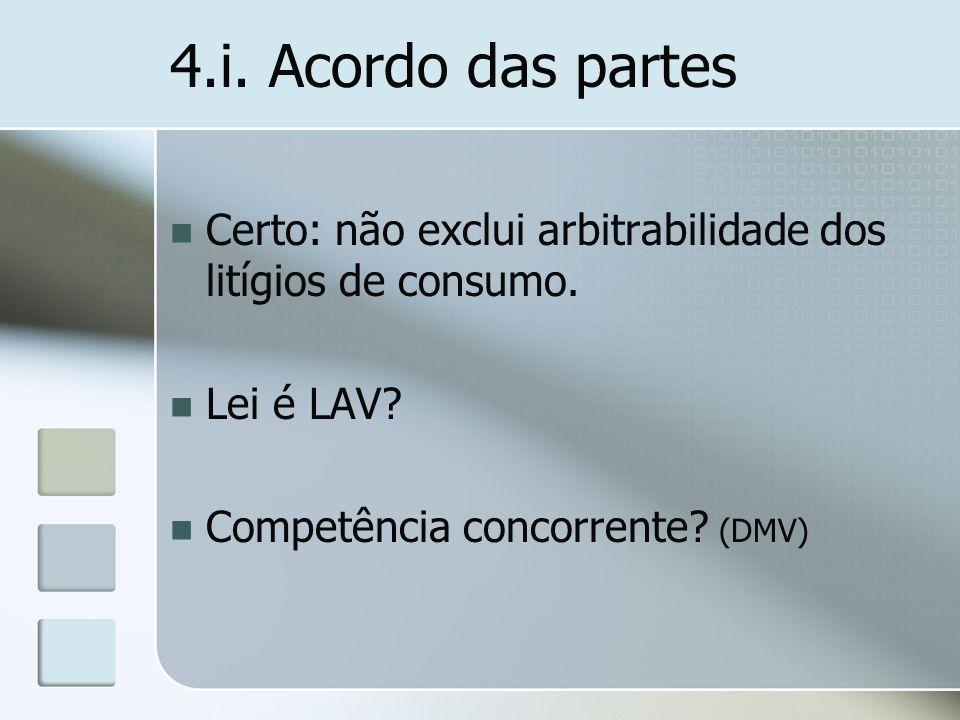4.i.Acordo das partesCerto: não exclui arbitrabilidade dos litígios de consumo.