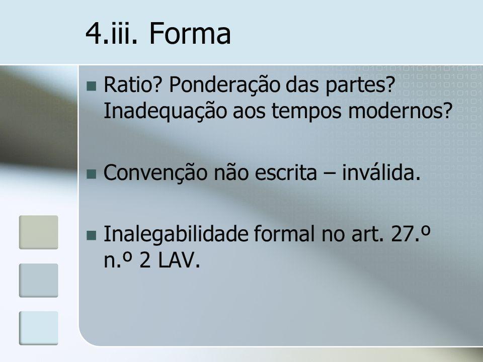 4.iii. Forma Ratio Ponderação das partes Inadequação aos tempos modernos Convenção não escrita – inválida.