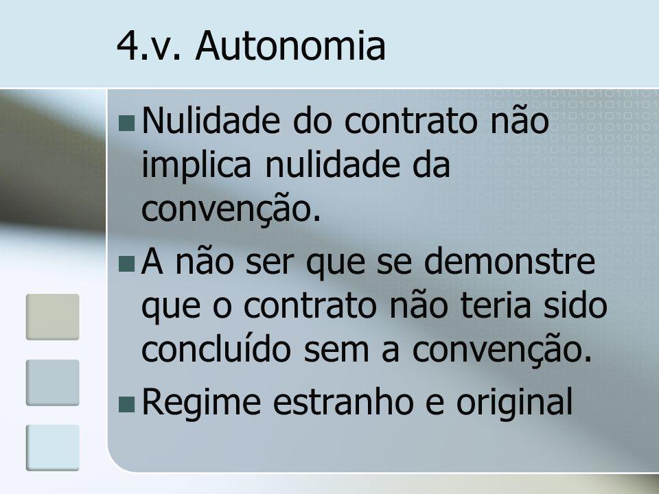 4.v. Autonomia Nulidade do contrato não implica nulidade da convenção.