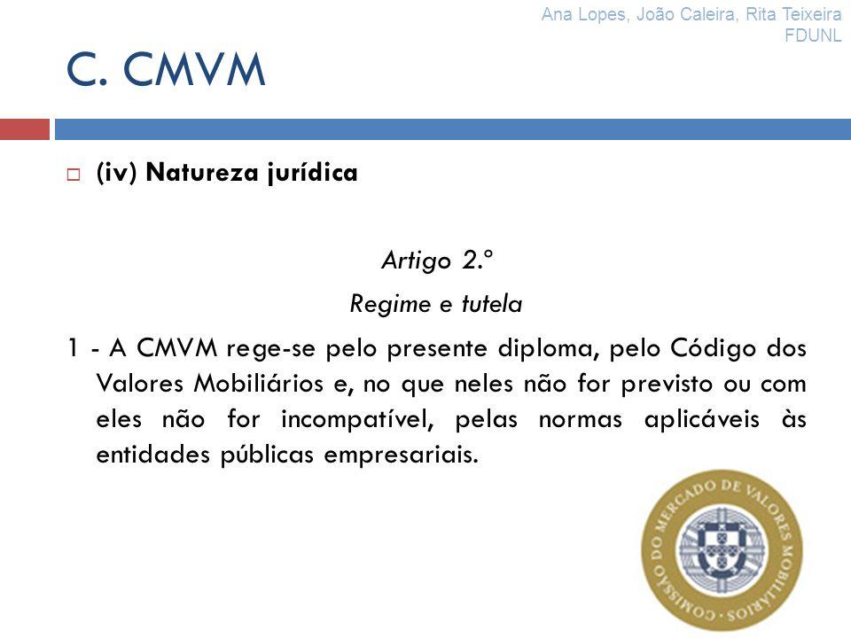 C. CMVM (iv) Natureza jurídica Artigo 2.º Regime e tutela