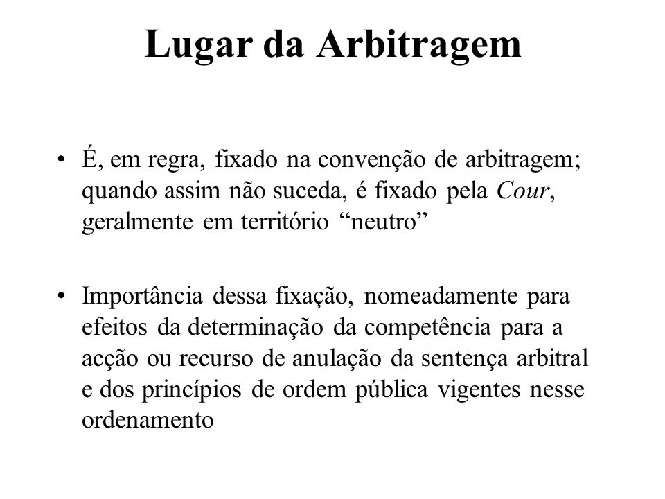 Lugar da ArbitragemÉ, em regra, fixado na convenção de arbitragem; quando assim não suceda, é fixado pela Cour, geralmente em território neutro