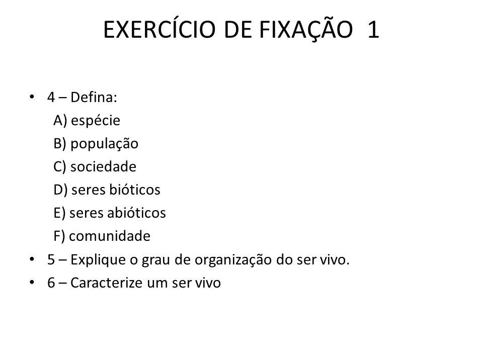 EXERCÍCIO DE FIXAÇÃO 1 4 – Defina: A) espécie B) população
