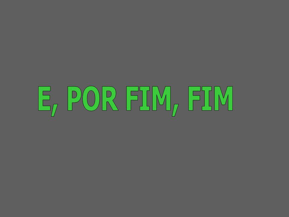 E, POR FIM, FIM