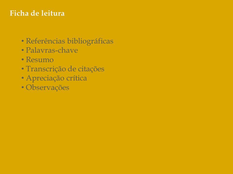 Ficha de leitura Referências bibliográficas. Palavras-chave. Resumo. Transcrição de citações. Apreciação crítica.