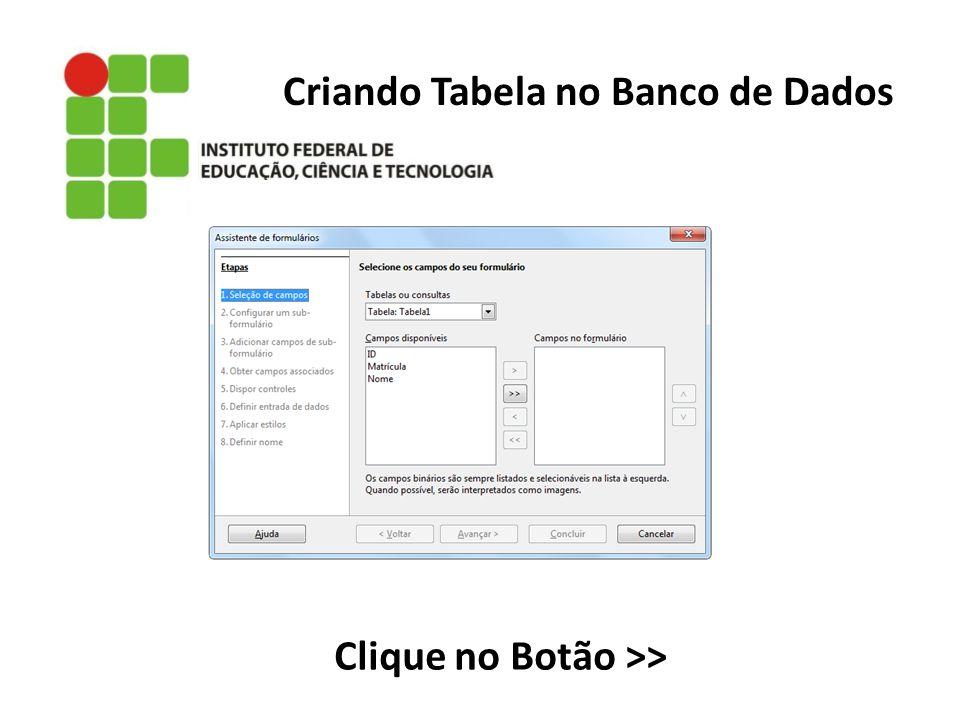 Criando Tabela no Banco de Dados Clique no Botão >>