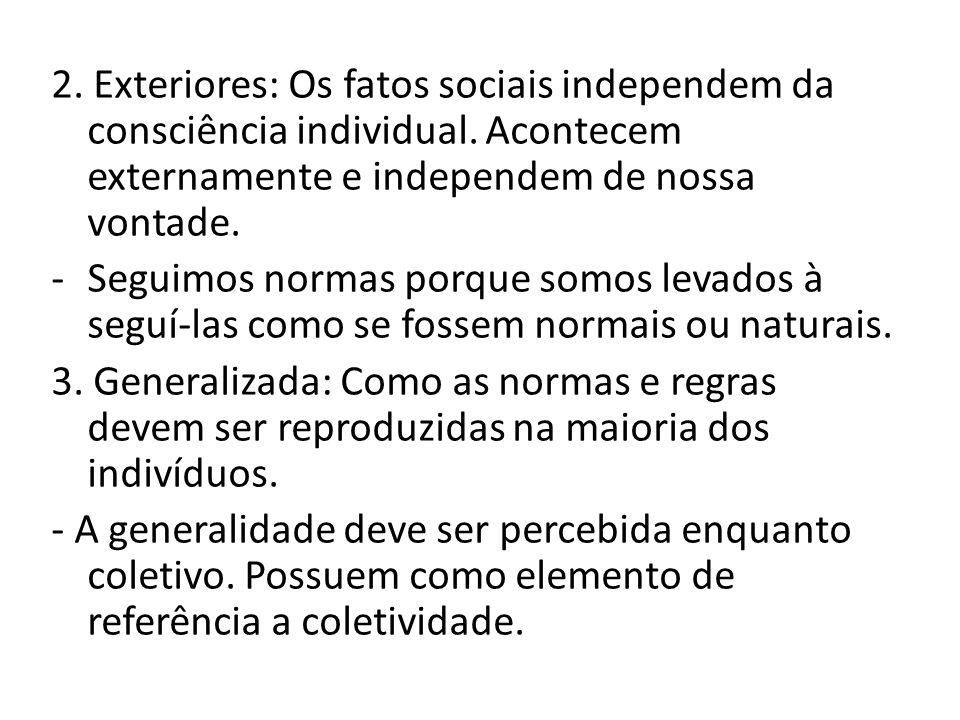 2. Exteriores: Os fatos sociais independem da consciência individual