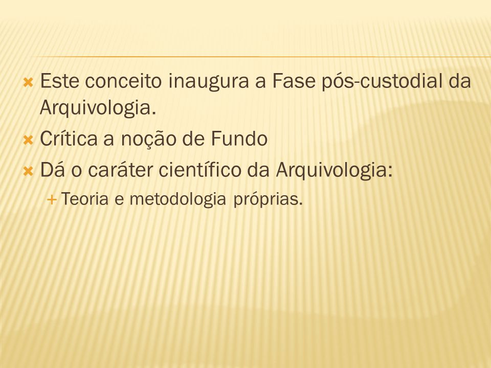 Este conceito inaugura a Fase pós-custodial da Arquivologia.