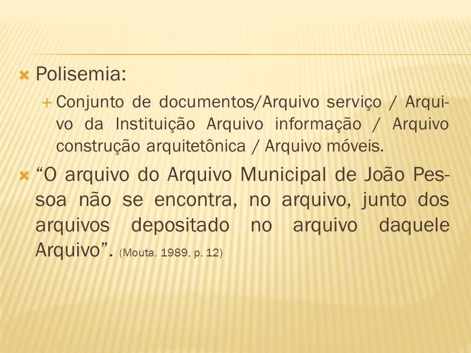 Polisemia: Conjunto de documentos/Arquivo serviço / Arqui-vo da Instituição Arquivo informação / Arquivo construção arquitetônica / Arquivo móveis.