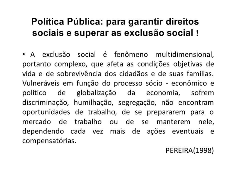 Política Pública: para garantir direitos sociais e superar as exclusão social !