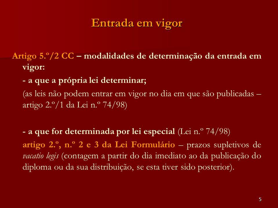 Entrada em vigor Artigo 5.º/2 CC – modalidades de determinação da entrada em vigor: - a que a própria lei determinar;