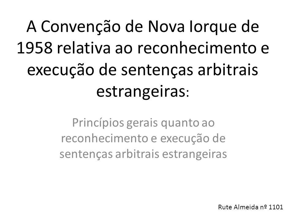 A Convenção de Nova Iorque de 1958 relativa ao reconhecimento e execução de sentenças arbitrais estrangeiras: