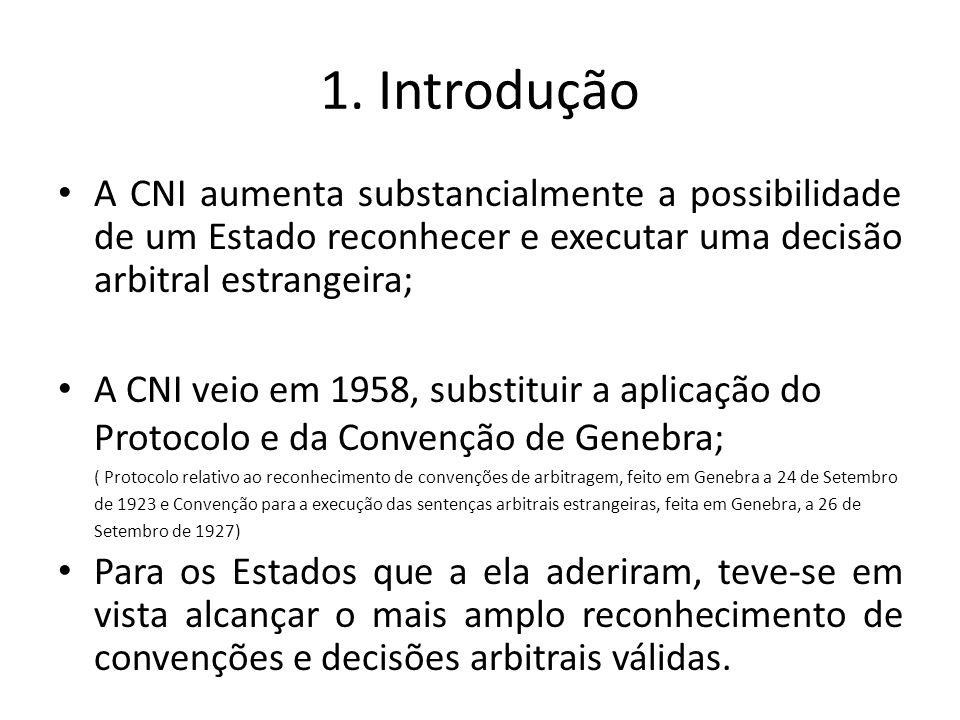 1. Introdução A CNI aumenta substancialmente a possibilidade de um Estado reconhecer e executar uma decisão arbitral estrangeira;