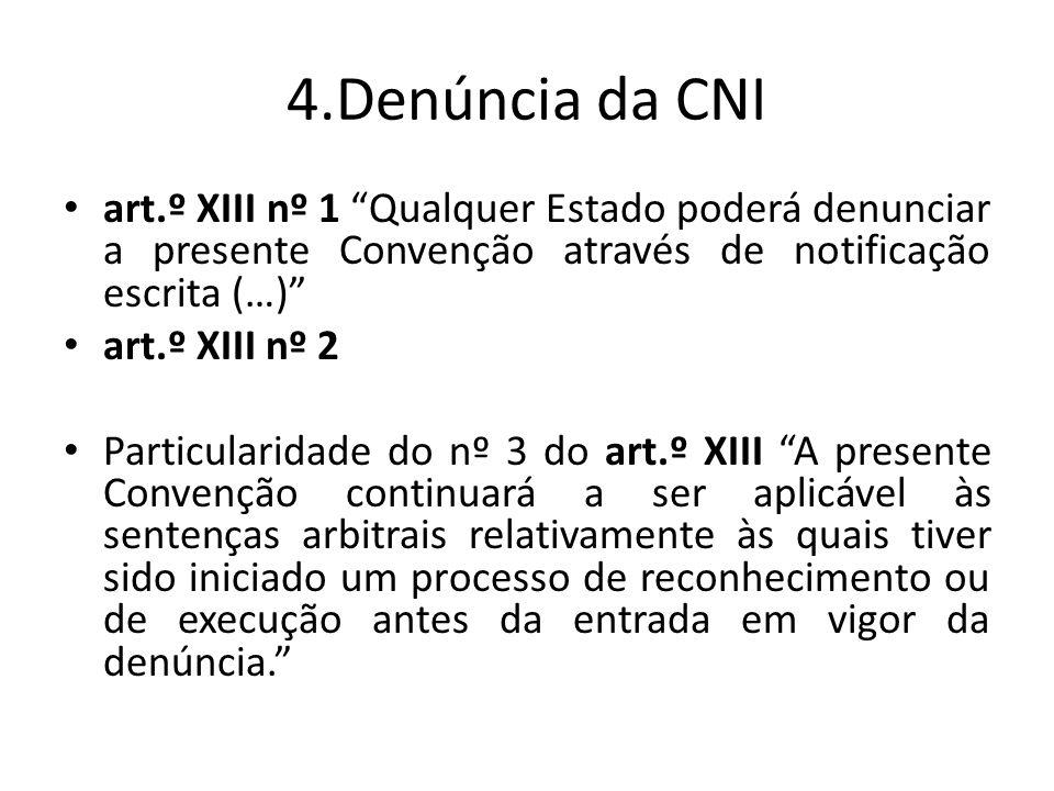 4.Denúncia da CNI art.º XIII nº 1 Qualquer Estado poderá denunciar a presente Convenção através de notificação escrita (…)