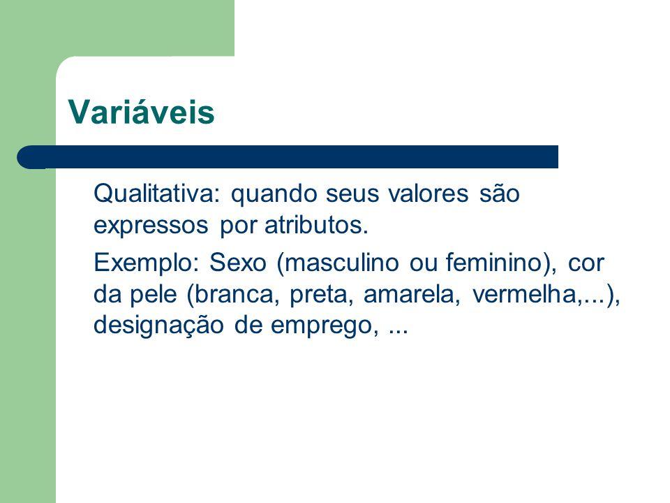 Variáveis Qualitativa: quando seus valores são expressos por atributos.