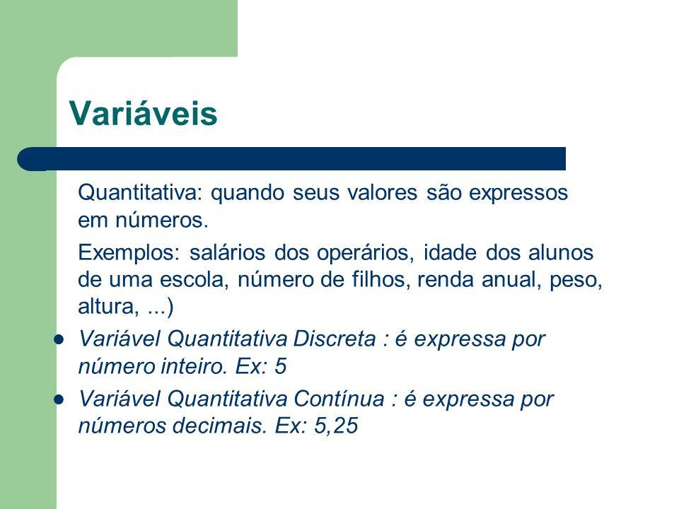 Variáveis Quantitativa: quando seus valores são expressos em números.