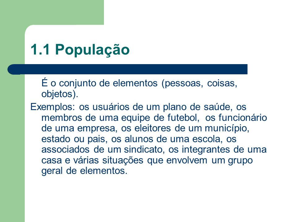 1.1 População É o conjunto de elementos (pessoas, coisas, objetos).