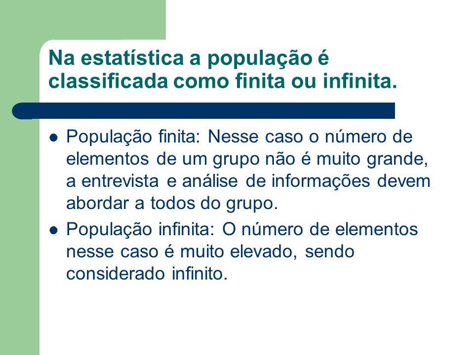 Na estatística a população é classificada como finita ou infinita.