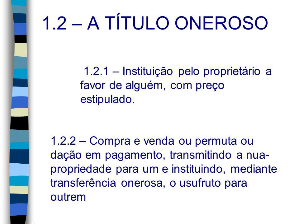 1.2 – A TÍTULO ONEROSO 1.2.1 – Instituição pelo proprietário a favor de alguém, com preço estipulado.