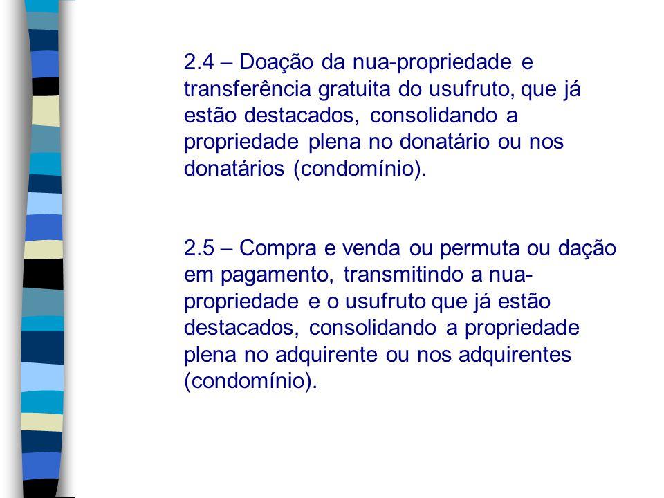 2.4 – Doação da nua-propriedade e transferência gratuita do usufruto, que já estão destacados, consolidando a propriedade plena no donatário ou nos donatários (condomínio).
