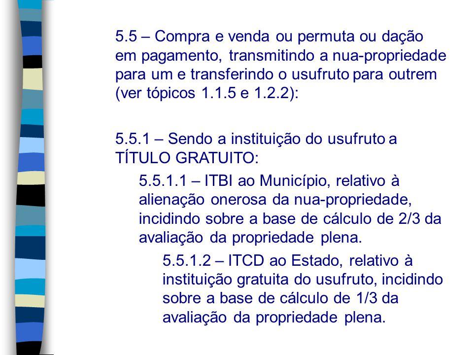 5.5 – Compra e venda ou permuta ou dação em pagamento, transmitindo a nua-propriedade para um e transferindo o usufruto para outrem (ver tópicos 1.1.5 e 1.2.2):