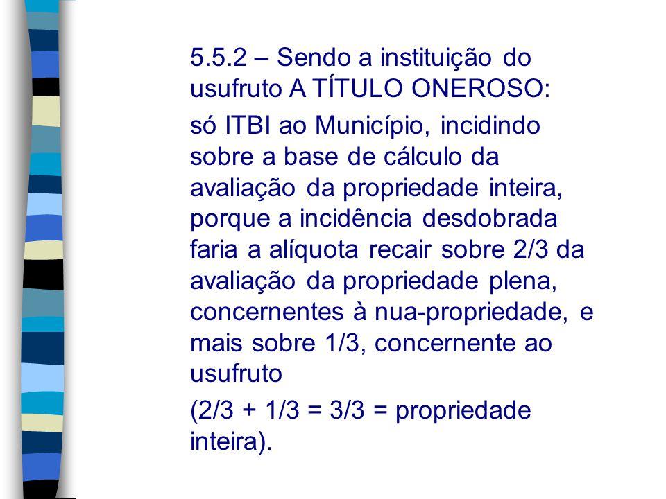 5.5.2 – Sendo a instituição do usufruto A TÍTULO ONEROSO: