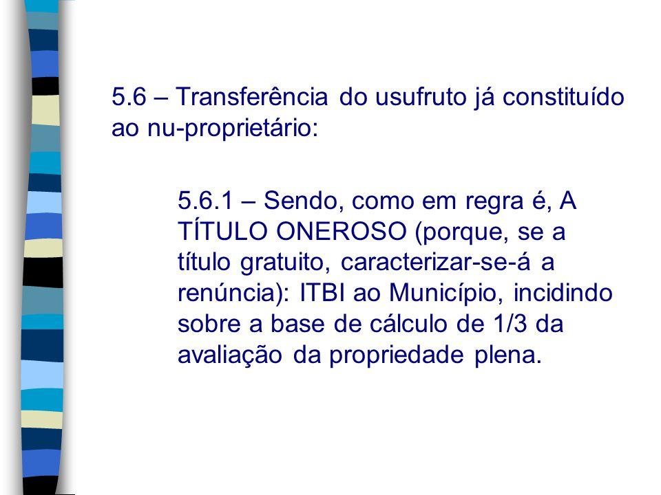 5.6 – Transferência do usufruto já constituído ao nu-proprietário: