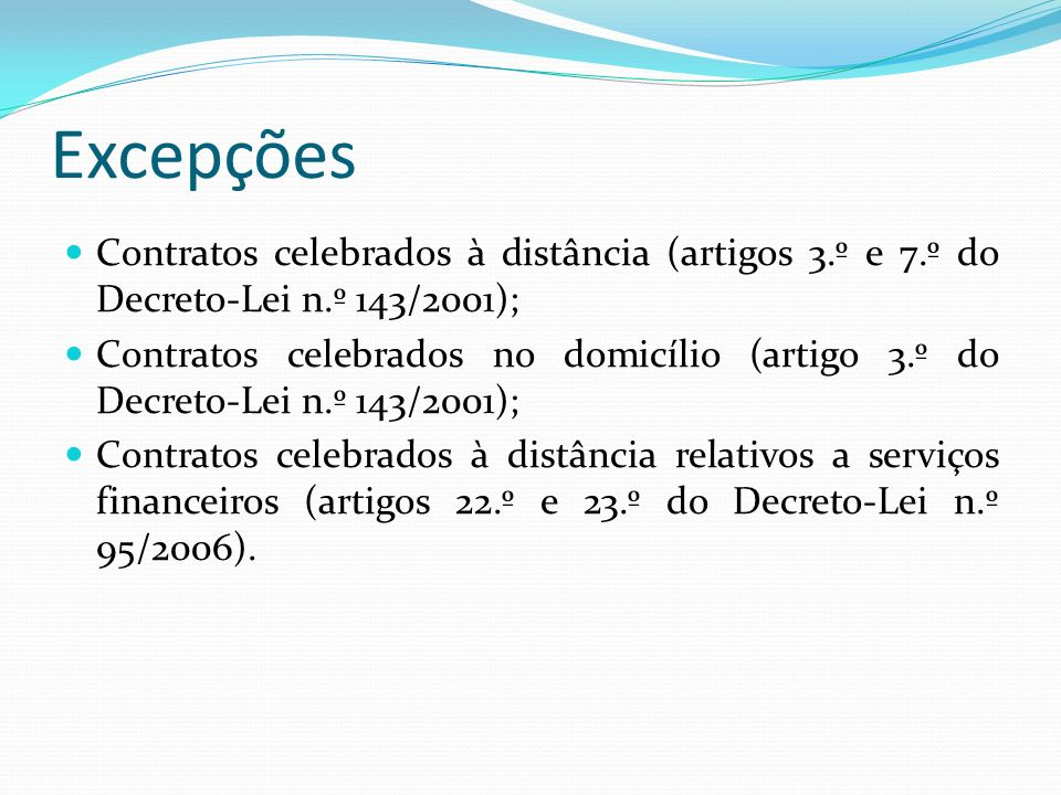 Excepções Contratos celebrados à distância (artigos 3.º e 7.º do Decreto-Lei n.º 143/2001);