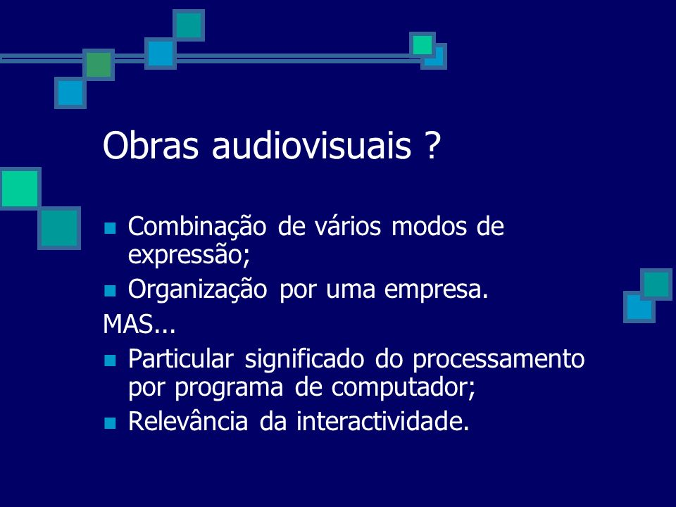 Obras audiovisuais Combinação de vários modos de expressão;