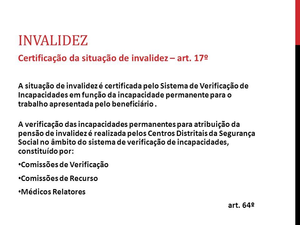 INVALIDEZ Certificação da situação de invalidez – art. 17º