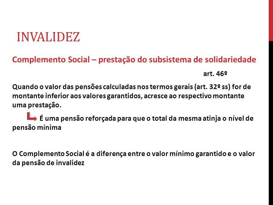 INVALIDEZ Complemento Social – prestação do subsistema de solidariedade. art. 46º.