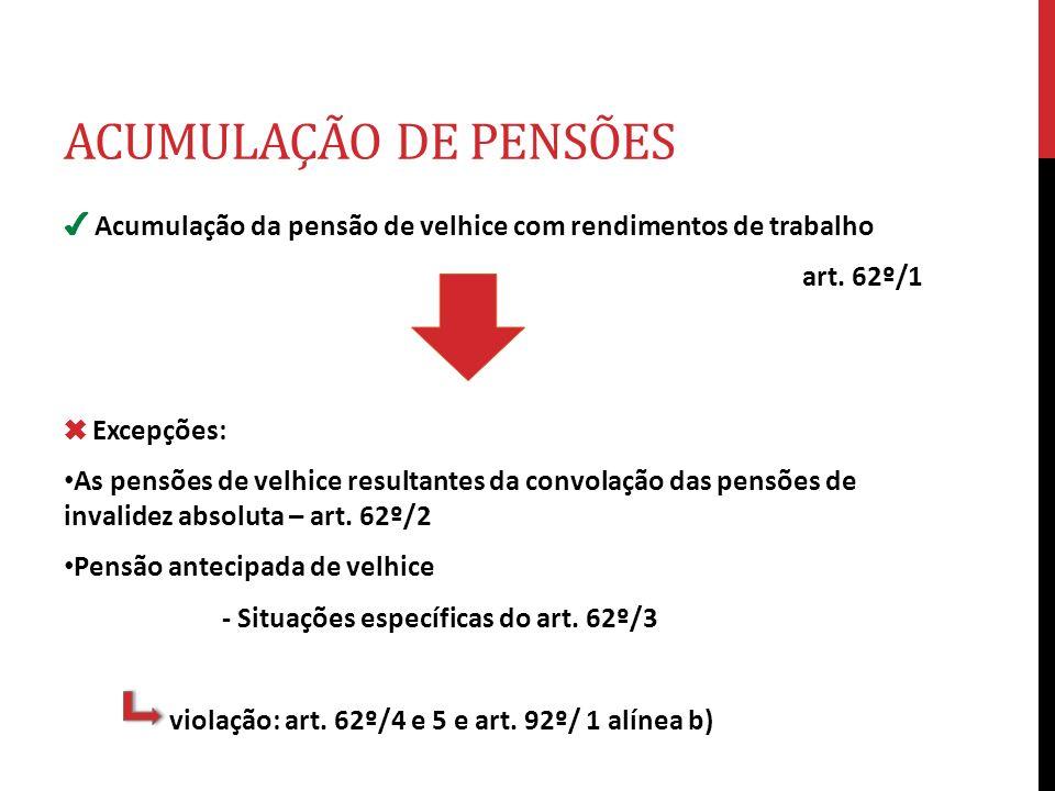 ACUMULAÇÃO DE PENSÕES ✔ Acumulação da pensão de velhice com rendimentos de trabalho. art. 62º/1. ✖ Excepções: