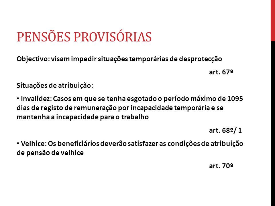 PENSÕES PROVISÓRIAS Objectivo: visam impedir situações temporárias de desprotecção. art. 67º. Situações de atribuição: