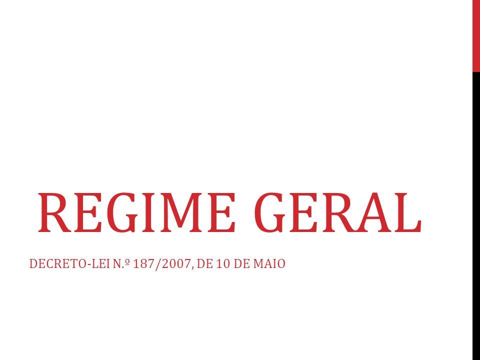 Regime Geral DECRETO-LEI N.º 187/2007, DE 10 DE MAIO