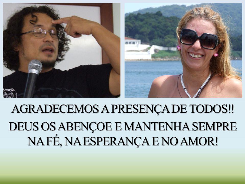 AGRADECEMOS A PRESENÇA DE TODOS!!