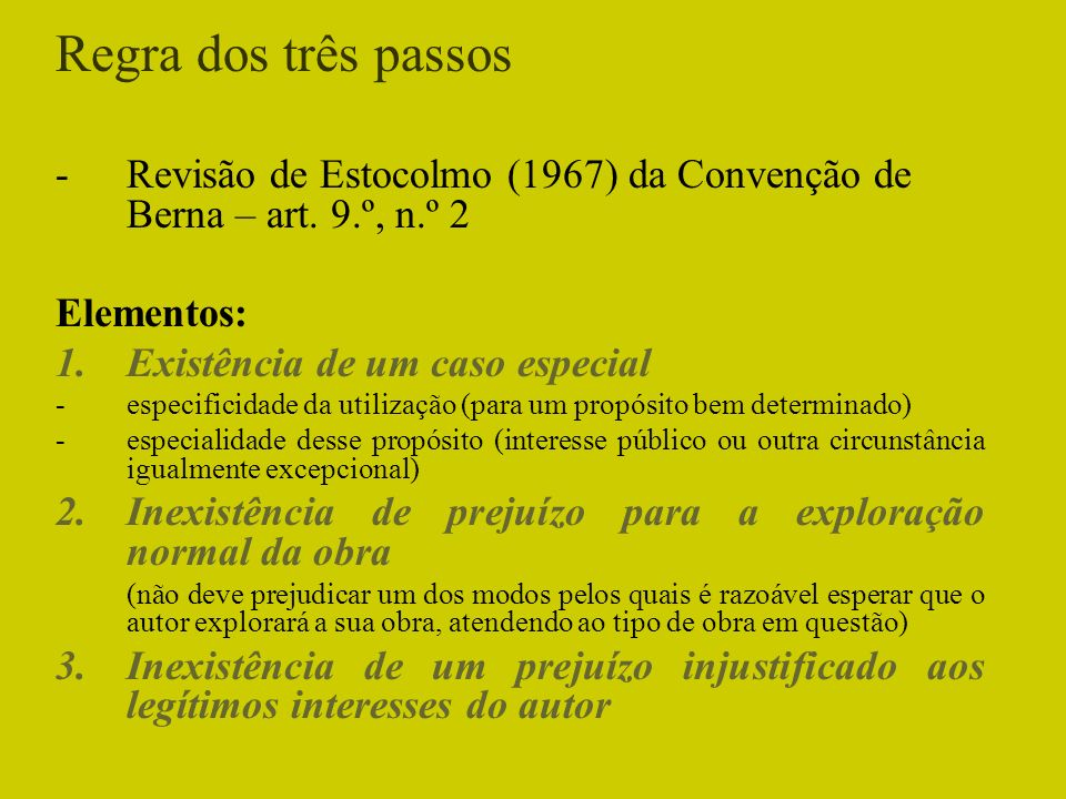 Regra dos três passosRevisão de Estocolmo (1967) da Convenção de Berna – art. 9.º, n.º 2. Elementos: