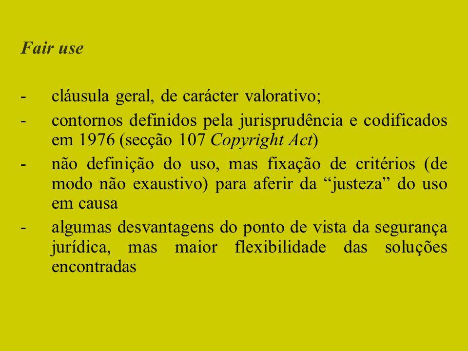 Fair use cláusula geral, de carácter valorativo; contornos definidos pela jurisprudência e codificados em 1976 (secção 107 Copyright Act)