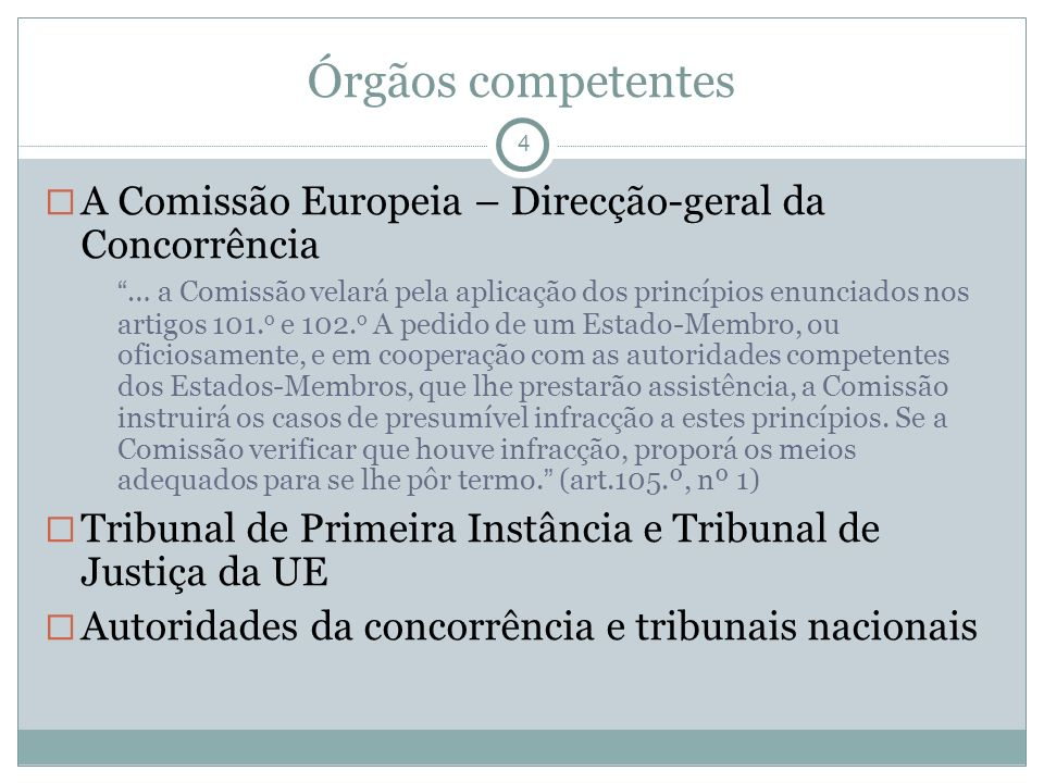 Órgãos competentes 4. A Comissão Europeia – Direcção-geral da Concorrência.