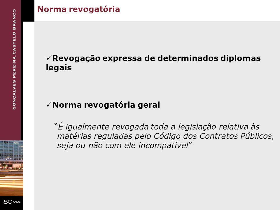 Norma revogatória Revogação expressa de determinados diplomas legais. Norma revogatória geral. É igualmente revogada toda a legislação relativa às.