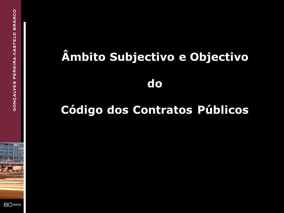 Âmbito Subjectivo e Objectivo Código dos Contratos Públicos