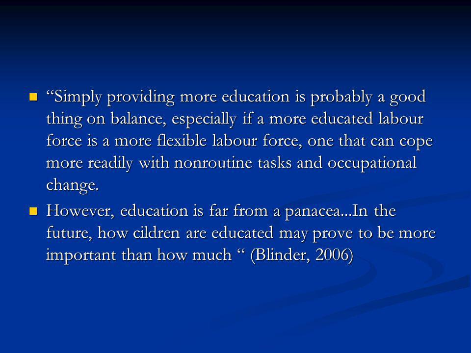 Simply providing more education is probably a good thing on balance, especially if a more educated labour force is a more flexible labour force, one that can cope more readily with nonroutine tasks and occupational change.