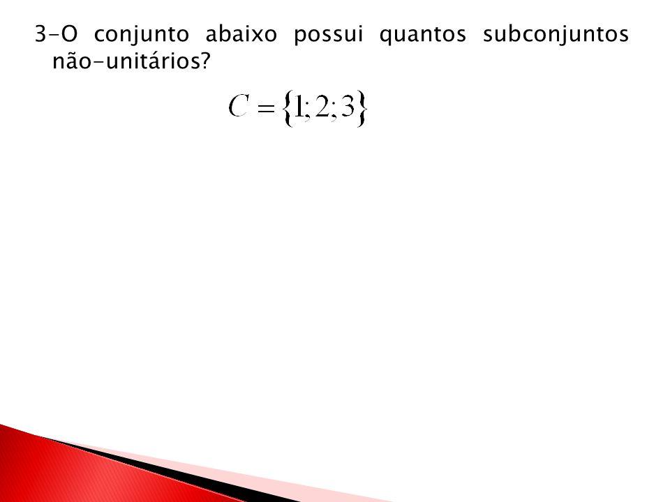 3-O conjunto abaixo possui quantos subconjuntos não-unitários