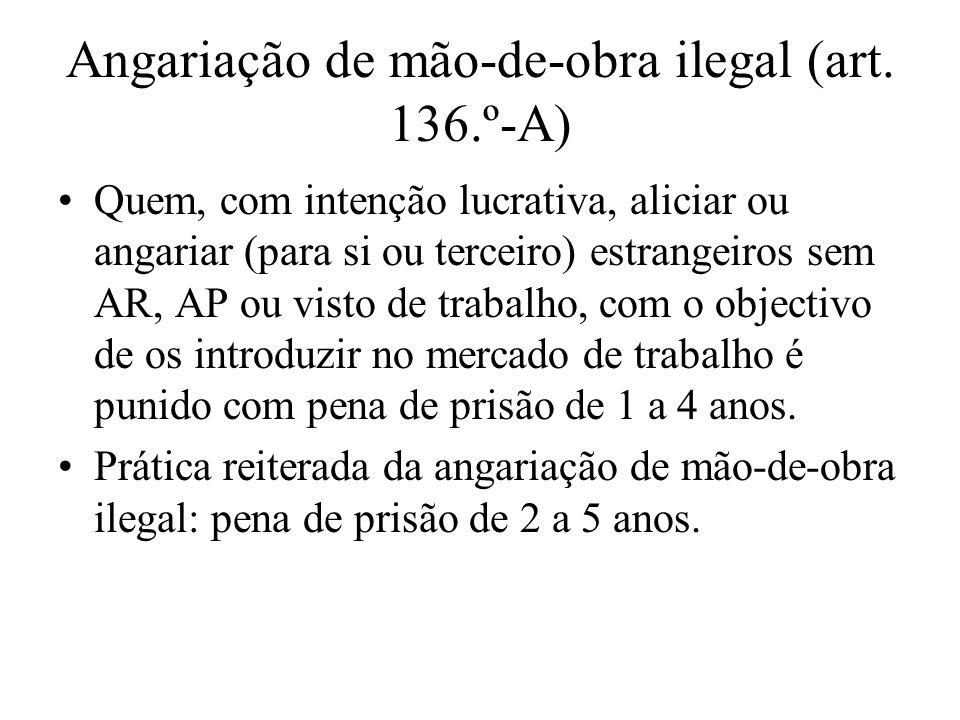 Angariação de mão-de-obra ilegal (art. 136.º-A)